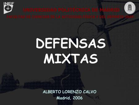 Alberto Lorenzo Calvo. Madrid, 2006. Defensas MixtasD.A.R.II: Baloncesto DEFENSAS MIXTAS UNIVERSIDAD POLITÉCNICA DE MADRID FACULTAD DE CIENCIAS DE LA ACTIVIDAD.