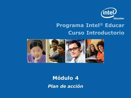 Programa Intel ® Educar Curso Introductorio Módulo 4 Plan de acción.
