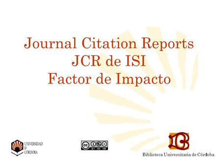 Journal Citation Reports JCR de ISI Factor de Impacto Biblioteca Universitaria de Córdoba 1.