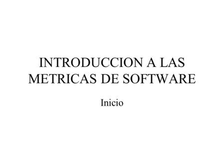 INTRODUCCION A LAS METRICAS DE SOFTWARE