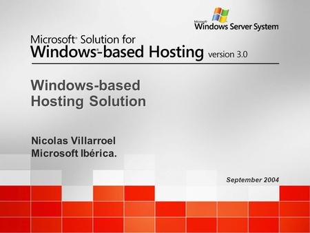 September 2004 Windows-based Hosting Solution Nicolas Villarroel Microsoft Ibérica.