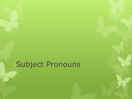 Subject Pronouns. Singular 1 st person yo – I 2 nd person tú- you(familiar) 3 rd person él – he ella – she Usted(Ud.) – You(polite) Plural nosotros –