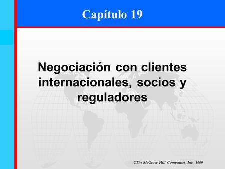 © The McGraw-Hill Companies, Inc., 1999 19- 0 Capítulo 19 Negociación con clientes internacionales, socios y reguladores.