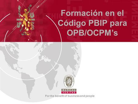 Formación en el Código PBIP para OPB/OCPM's For the benefit of business and people.
