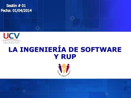 LA INGENIERÍA DE SOFTWARE Y RUP. 01/04/2014CURSO: LA INGENIERÍA DE SOFTWARE Y RUP 2.