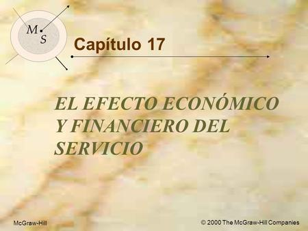 McGraw-Hill© 2000 The McGraw-Hill Companies 1 M S McGraw-Hill © 2000 The McGraw-Hill Companies Capítulo 17 EL EFECTO ECONÓMICO Y FINANCIERO DEL SERVICIO.