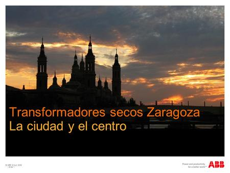 © ABB Group 2009 | Slide 1 Transformadores secos Zaragoza La ciudad y el centro.