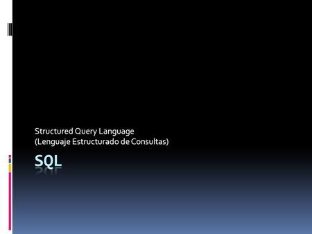 Structured Query Language (Lenguaje Estructurado de Consultas)