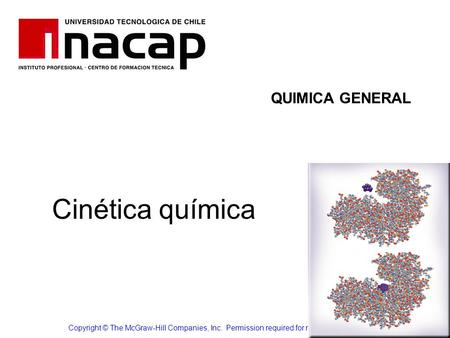 Cinética química Copyright © The McGraw-Hill Companies, Inc. Permission required for reproduction or display. QUIMICA GENERAL.