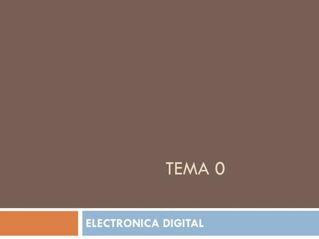 TEMA 0 ELECTRONICA DIGITAL.