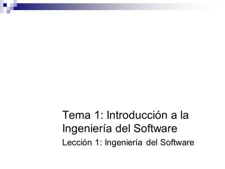 Tema 1: Introducción a la Ingeniería del Software Lección 1: Ingeniería del Software.