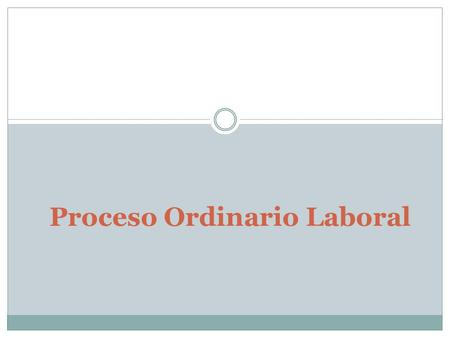 Proceso Ordinario Laboral. Regulación Procesal (Laboral)