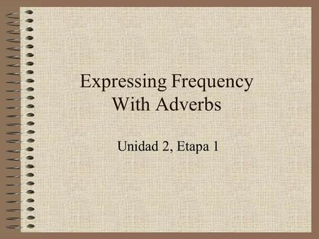 Expressing Frequency With Adverbs Unidad 2, Etapa 1.