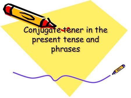 Conjugate tener in the present tense and phrases.