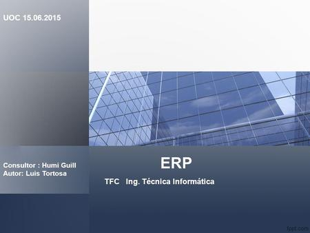 ERP UOC TFC Ing. Técnica Informática Consultor : Humi Guill
