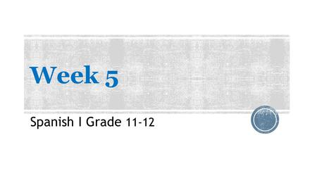 Week 5 Spanish I Grade 11-12. Week 5Do Now 1 Sunday, October 12th, 2014  Define the following numbers in Spanish.  35  26  89  28  62.