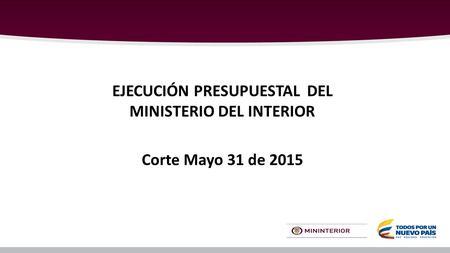 Ejecuci n presupuestal del ministerio del interior ppt for Ley del ministerio del interior