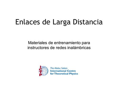 Enlaces de Larga Distancia Materiales de entrenamiento para instructores de redes inalámbricas.