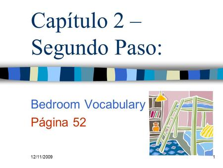 12/11/20091 Capítulo 2 – Segundo Paso: Bedroom Vocabulary Página 52.