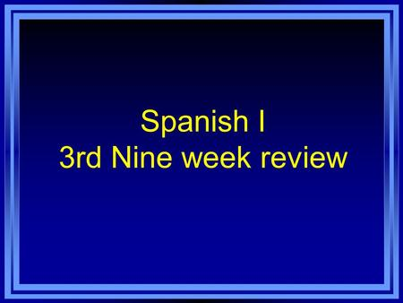 Spanish I 3rd Nine week review. VOCABULARY REVIEW (Chapters 6 & 7)