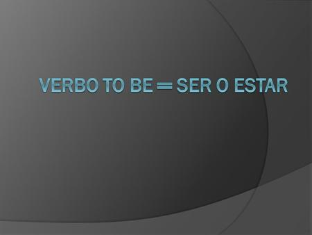 Verbo to be ═ ser o estar.