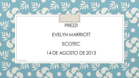 PREZZI EVELYN MARRIOTT ECOTEC 14 DE AGOSTO DE 2013 (Smith, 2011)