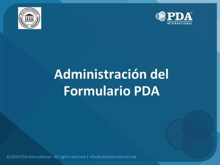 Administración del Formulario PDA ©2004 PDA International - All rights reserved |