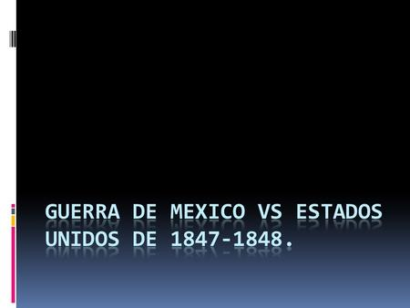 GUERRA DE MEXICO VS ESTADOS UNIDOS DE
