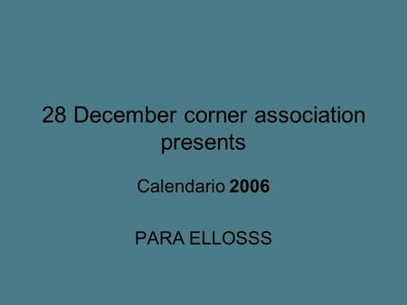 28 December corner association presents Calendario 2006 PARA ELLOSSS.