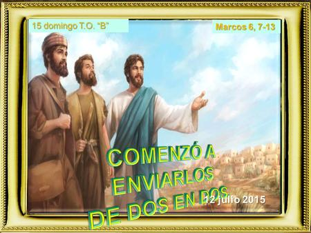 "Marcos 6, 7-13 15 domingo T.O. ""B"" 12 julio 2015."