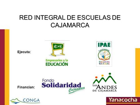 RED INTEGRAL DE ESCUELAS DE CAJAMARCA Ejecuta: Financian: