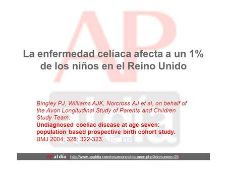 La enfermedad celíaca afecta a un 1% de los niños en el Reino Unido Bingley PJ, Williams AJK, Norcross AJ et al, on behalf of the Avon Longitudinal Study.
