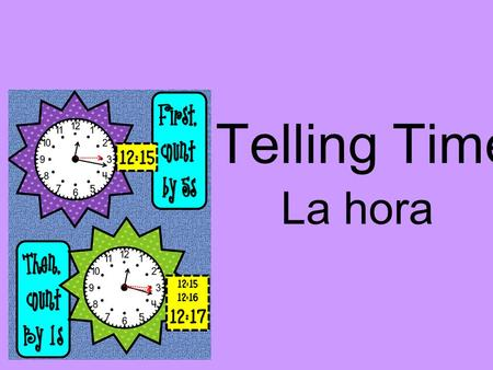 Telling Time La hora. Telling Time To ask what time it is in Spanish, ask: ¿Qué hora es? To answer: Es la una… (12:31 – 1:30) or Son las (hour). (1:31.