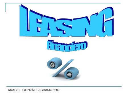 LEASING Financiero ARACELI GONZÁLEZ CHAMORRO.
