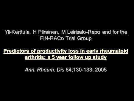 Yli-Kerttula, H Piirainen, M Leirisalo-Repo and for the FIN-RACo Trial Group Predictors of productivity loss in early rheumatoid arthritis: a 5 year follow.