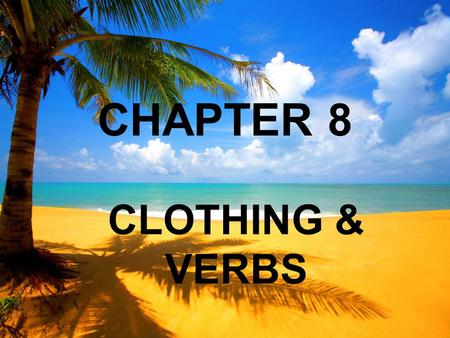 CHAPTER 8 CLOTHING & VERBS. la blusa blouse las botas boots.