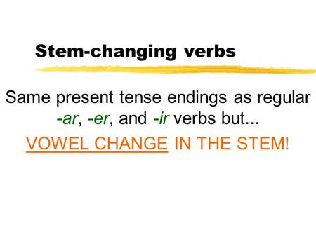 Same present tense endings as regular -ar, -er, and -ir verbs but...