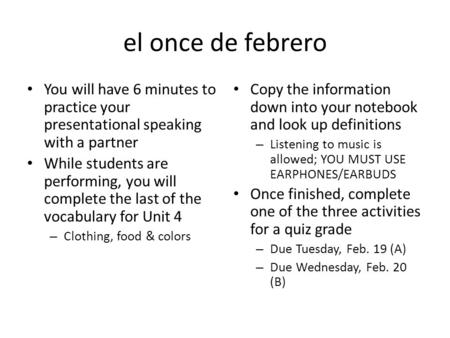 El once de febrero You will have 6 minutes to practice your presentational speaking with a partner While students are performing, you will complete the.