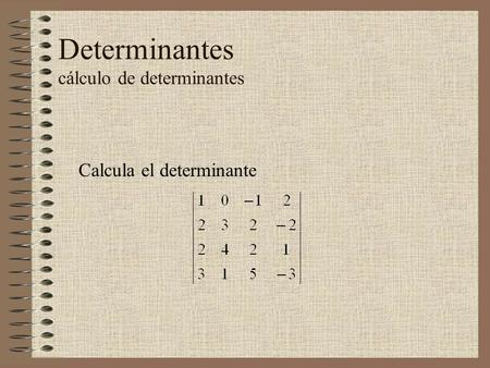 Determinantes cálculo de determinantes Calcula el determinante.