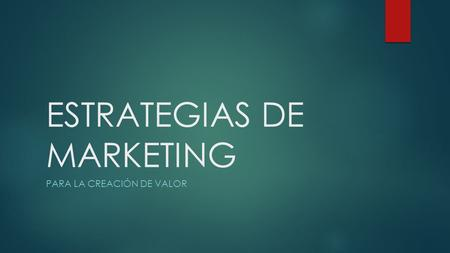 ESTRATEGIAS DE MARKETING PARA LA CREACIÓN DE VALOR.