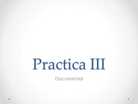 Practica III Documental.