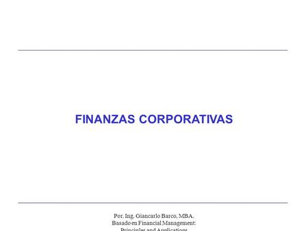 Por. Ing. Giancarlo Barco, MBA. Basado en Financial Management: Principles and Applications FINANZAS CORPORATIVAS.