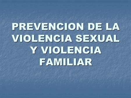 PREVENCION DE LA VIOLENCIA SEXUAL Y VIOLENCIA FAMILIAR.
