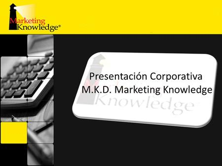 Presentación Corporativa M.K.D. Marketing Knowledge.