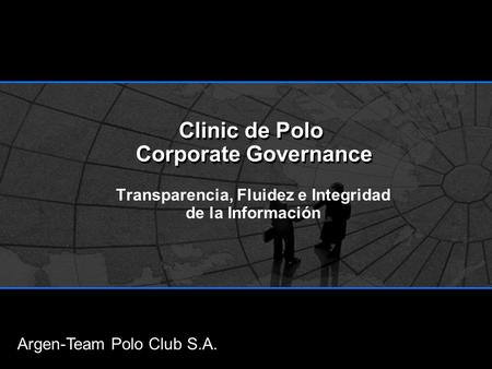 Clinic de Polo Corporate Governance Transparencia, Fluidez e Integridad de la Información Argen-Team Polo Club S.A.