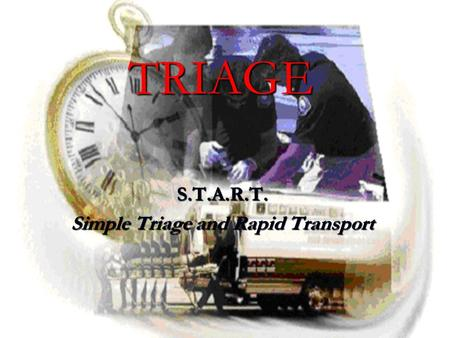 TRIAGE S.T.A.R.T. Simple Triage and Rapid Transport.