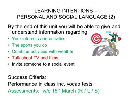 LEARNING INTENTIONS – PERSONAL AND SOCIAL LANGUAGE (2) By the end of this unit you will be able to give and understand information regarding: Your interests.