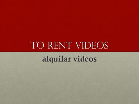 To rent videos alquilar videos. to download files bajar archivos.