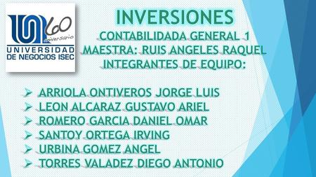 INVERSIONES CONTABILIDADA GENERAL 1 MAESTRA: RUIS ANGELES RAQUEL