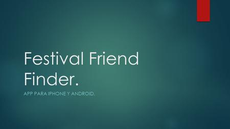 Festival Friend Finder. APP PARA IPHONE Y ANDROID.